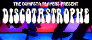 Dumpsta Players presents Dicsotastrophe